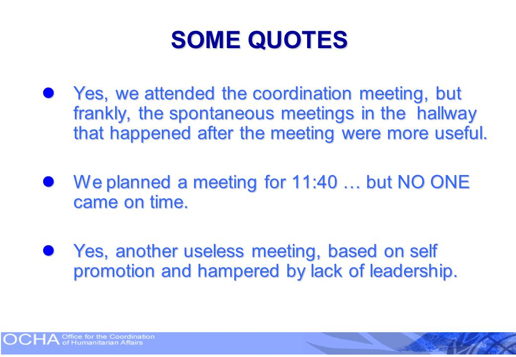 SOME QUOTES Yes, we attended the coordination meeting, but frankly, the spontaneous meetings in the hallway that happened after the meeting were more