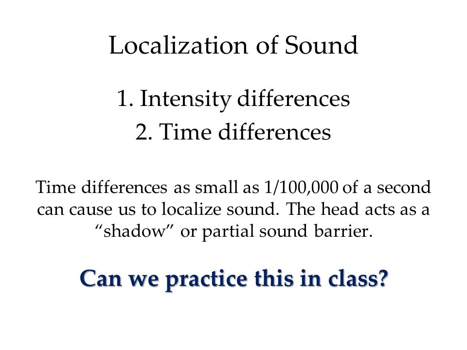 Localization of Sound 1.Intensity differences 2.
