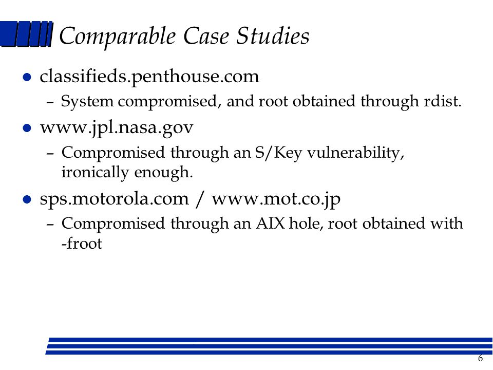 6 Comparable Case Studies l classifieds.penthouse.com –System compromised, and root obtained through rdist.