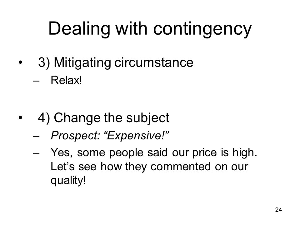 24 Dealing with contingency 3) Mitigating circumstance –Relax.