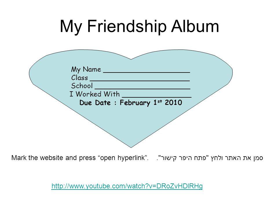 My Friendship Album http://www.youtube.com/watch?v=DRoZvHDlRHg My Name ____________________ Class _______________________ School _____________________
