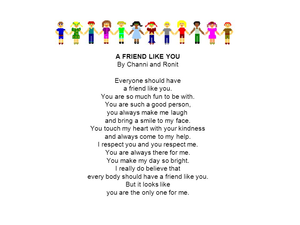 A FRIEND LIKE YOU By Channi and Ronit Everyone should have a friend like you.