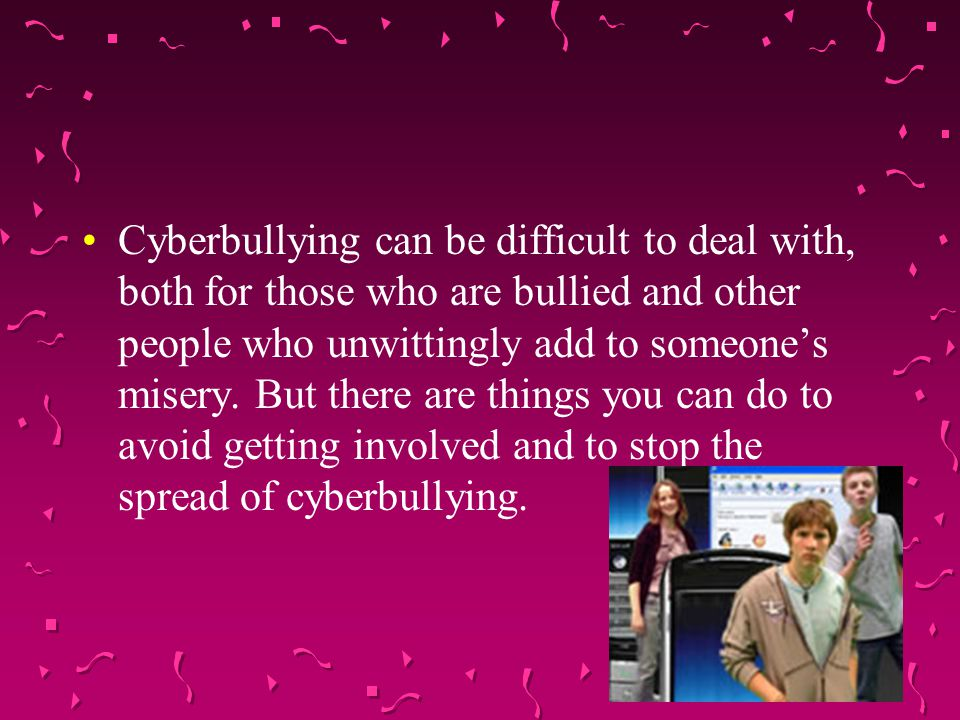 Cyberbullying can be difficult to deal with, both for those who are bullied and other people who unwittingly add to someone's misery.