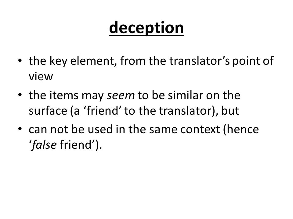 deception the key element, from the translator's point of view the items may seem to be similar on the surface (a 'friend' to the translator), but can