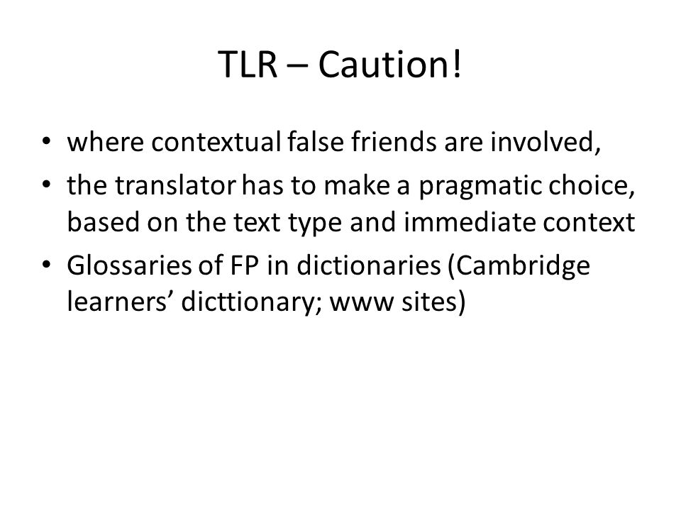 TLR – Caution! where contextual false friends are involved, the translator has to make a pragmatic choice, based on the text type and immediate contex