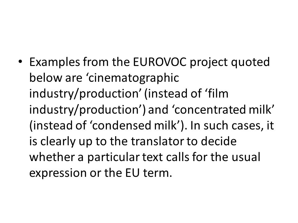 Examples from the EUROVOC project quoted below are 'cinematographic industry/production' (instead of 'film industry/production') and 'concentrated mil