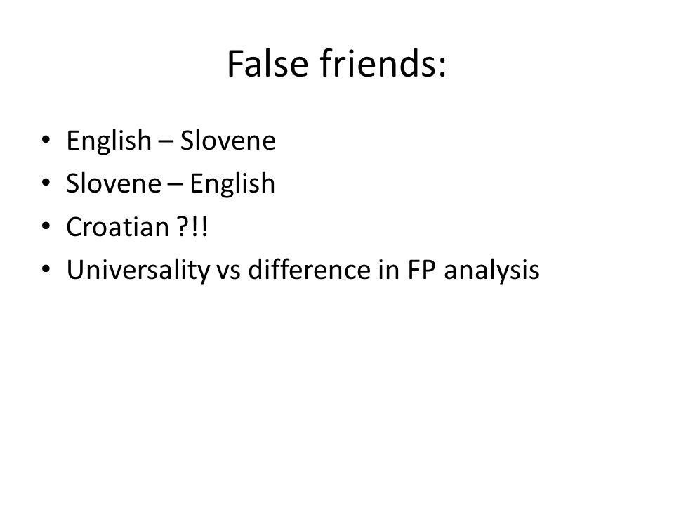 False friends: English – Slovene Slovene – English Croatian ?!! Universality vs difference in FP analysis