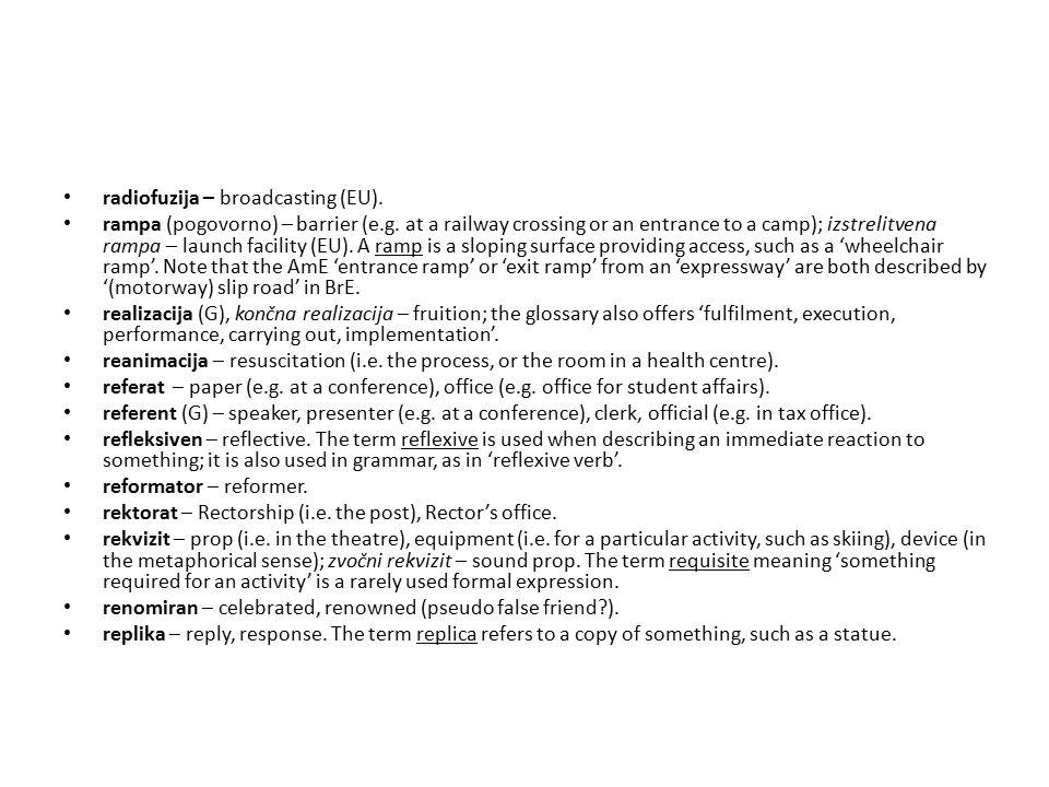 radiofuzija – broadcasting (EU). rampa (pogovorno) – barrier (e.g. at a railway crossing or an entrance to a camp); izstrelitvena rampa – launch facil