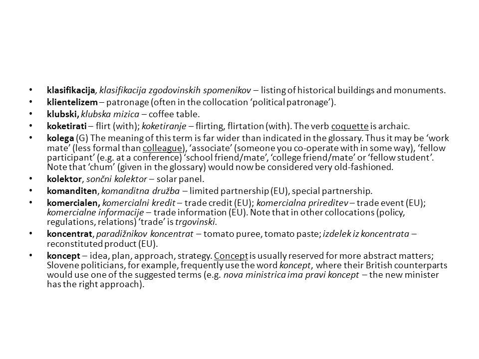 klasifikacija, klasifikacija zgodovinskih spomenikov – listing of historical buildings and monuments. klientelizem – patronage (often in the collocati