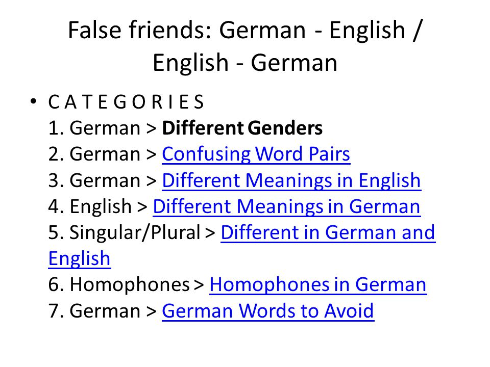 False friends: German - English / English - German C A T E G O R I E S 1. German > Different Genders 2. German > Confusing Word Pairs 3. German > Diff