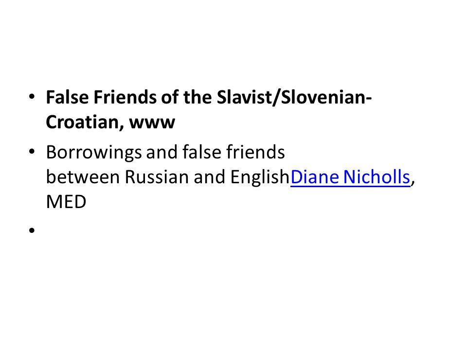 False Friends of the Slavist/Slovenian- Croatian, www Borrowings and false friends between Russian and EnglishDiane Nicholls, MEDDiane Nicholls