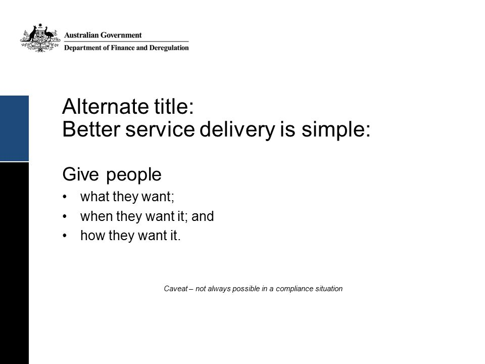 Alternate title: Better service delivery is simple: Give people what they want; when they want it; and how they want it.