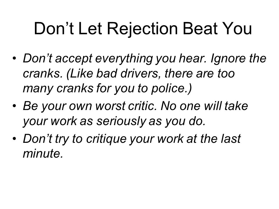 Don't Let Rejection Beat You Don't accept everything you hear.