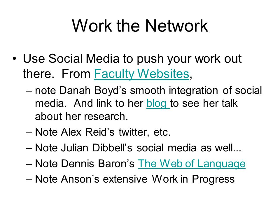 Work the Network Use Social Media to push your work out there.