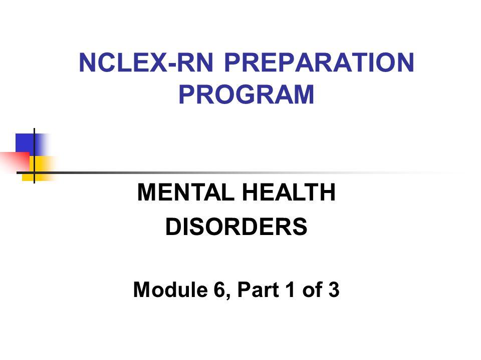 NCLEX-RN PREPARATION PROGRAM MENTAL HEALTH DISORDERS Module 6, Part 1 of 3