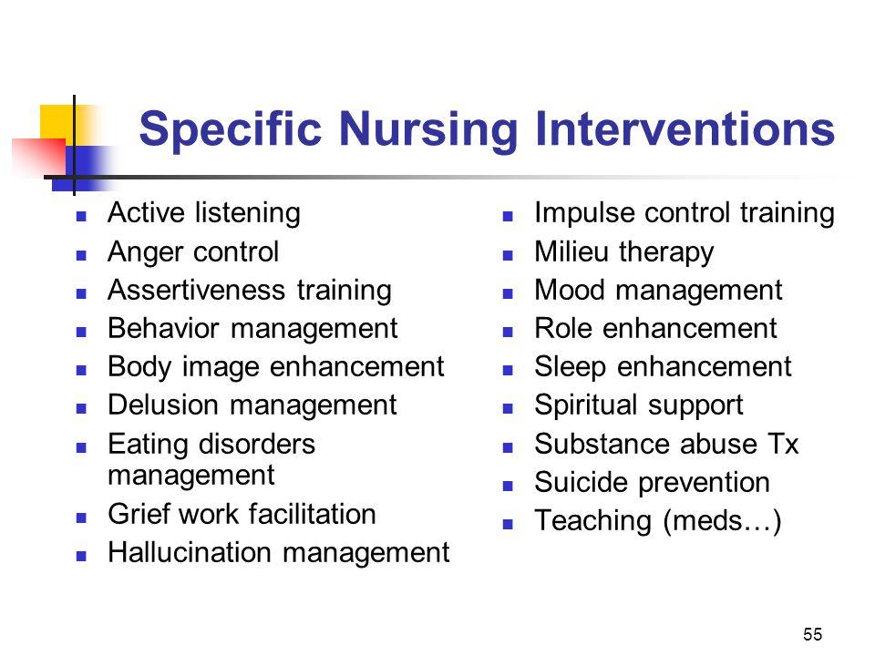 55 Specific Nursing Interventions Active listening Anger control Assertiveness training Behavior management Body image enhancement Delusion management