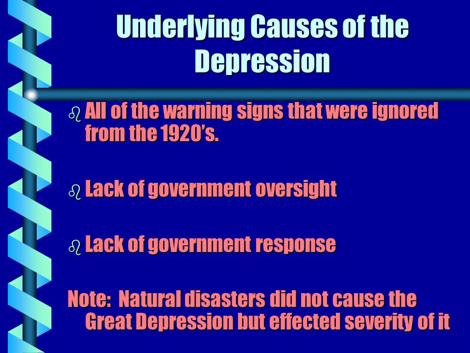 Underlying Causes of the Depression b All of the warning signs that were ignored from the 1920's.
