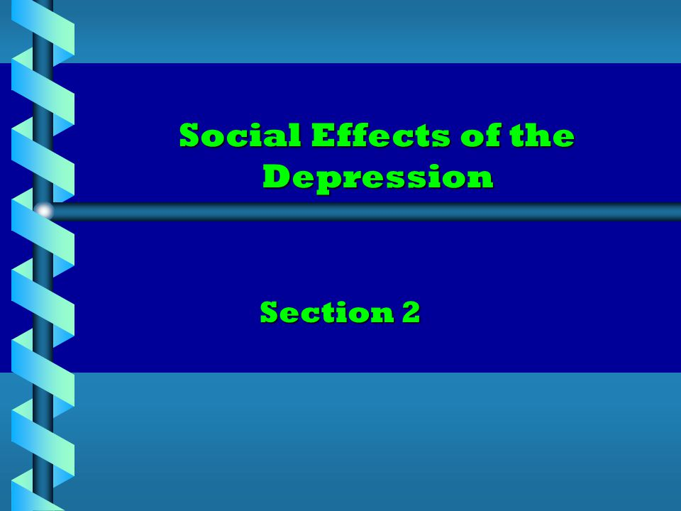 Social Effects of the Depression Section 2