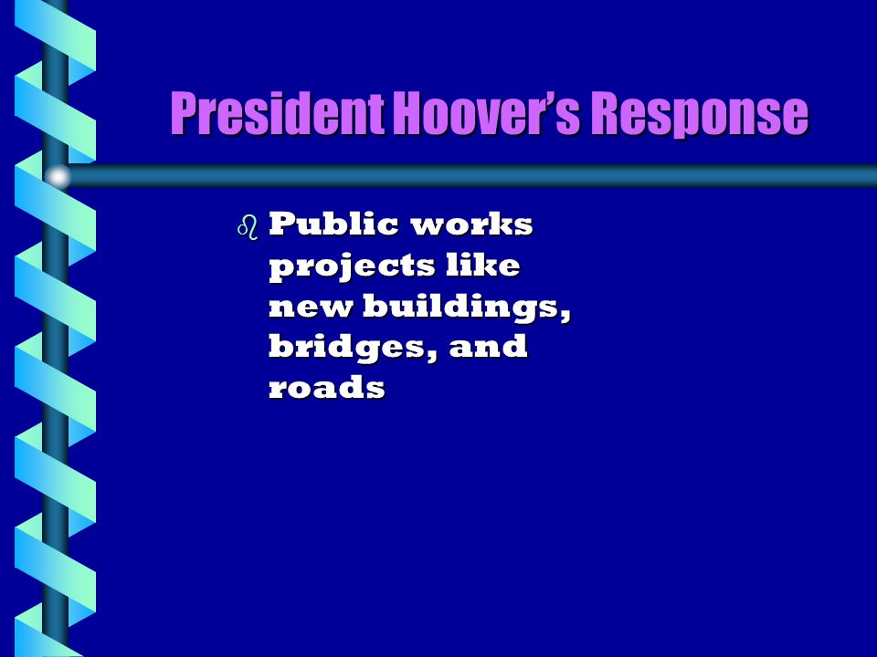 President Hoover's Response b Public works projects like new buildings, bridges, and roads