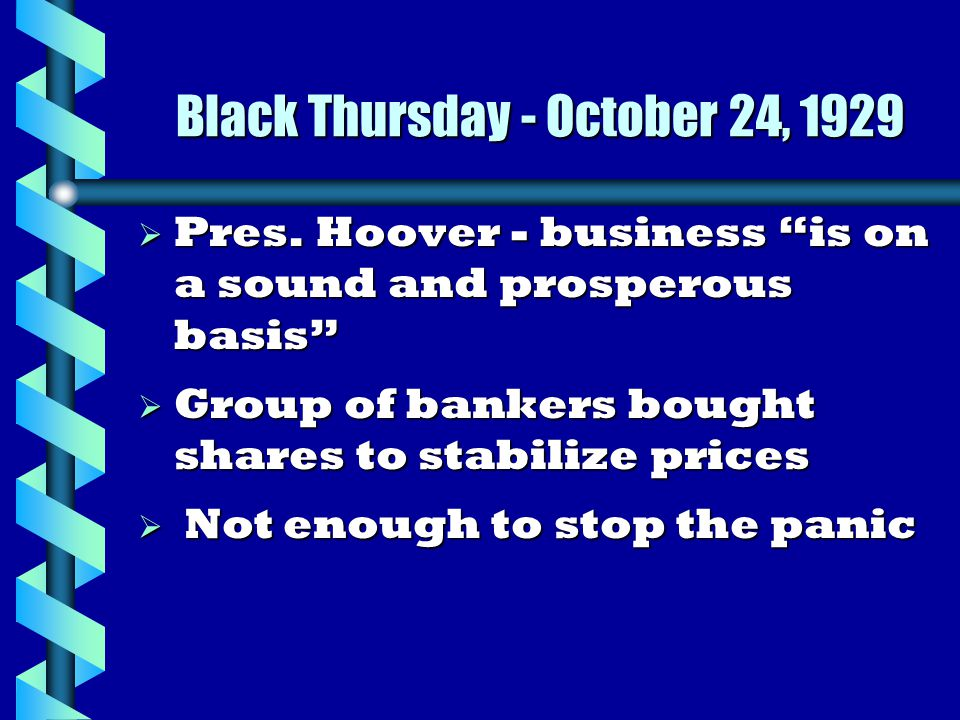Monday October 28, 1929 b Investors continued to sell b Prices continued to drop