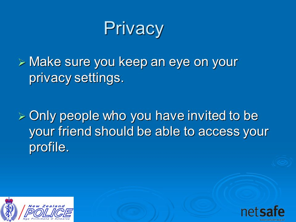 Privacy  Make sure you keep an eye on your privacy settings.