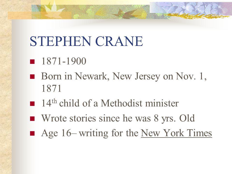 STEPHEN CRANE 1871-1900 Born in Newark, New Jersey on Nov.