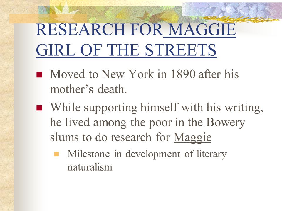 RESEARCH FOR MAGGIE GIRL OF THE STREETS Moved to New York in 1890 after his mother's death.