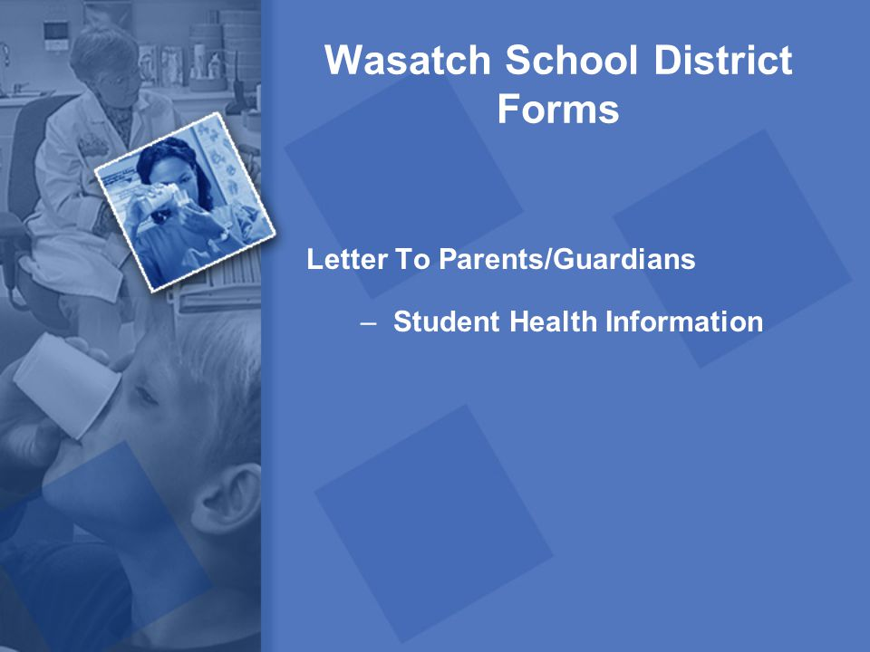 Wasatch School District Forms Letter To Parents/Guardians –Student Health Information