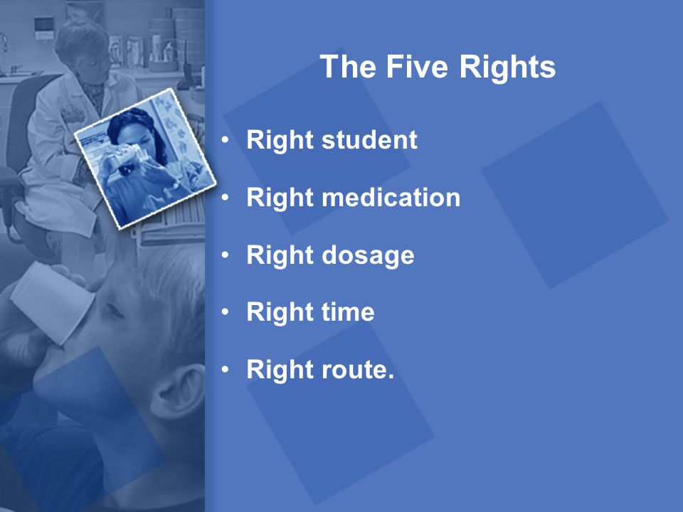 The Five Rights Right student Right medication Right dosage Right time Right route.