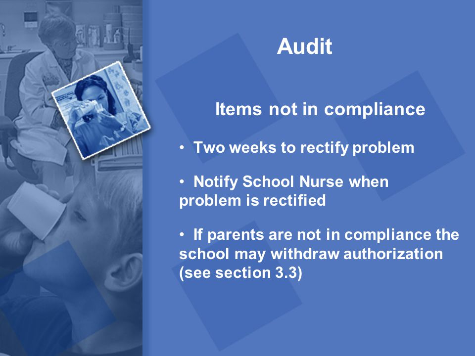 Audit Items not in compliance Two weeks to rectify problem Notify School Nurse when problem is rectified If parents are not in compliance the school m