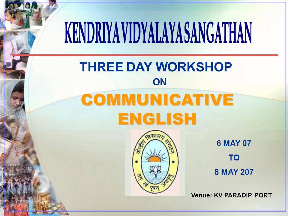 THREE DAY WORKSHOP COMMUNICATIVE ENGLISH ON 6 MAY 07 TO 8 MAY 207 Venue: KV PARADIP PORT