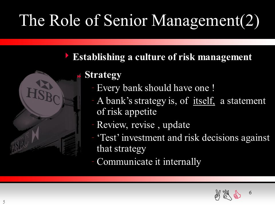 ABC 6 The Role of Senior Management(2)  Establishing a culture of risk management  Strategy  Every bank should have one !  A bank's strategy is, o