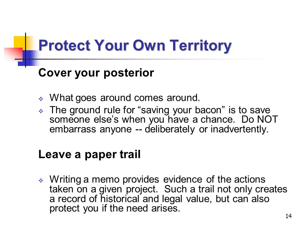 14 Protect Your Own Territory Cover your posterior  What goes around comes around.