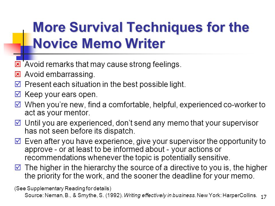 17 More Survival Techniques for the Novice Memo Writer  Avoid remarks that may cause strong feelings.