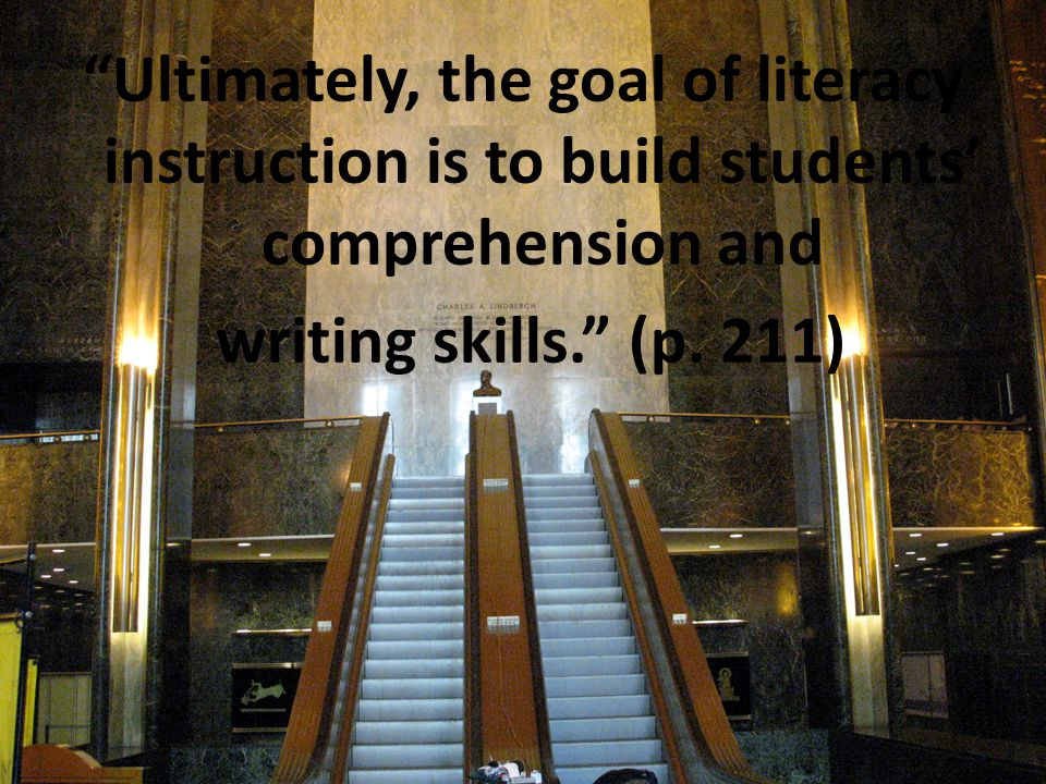 Ultimately, the goal of literacy instruction is to build students' comprehension and writing skills. (p.