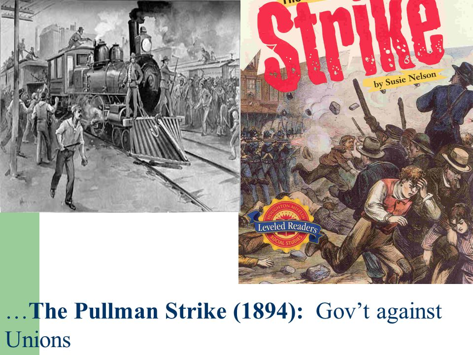 …The Pullman Strike (1894): Gov't against Unions