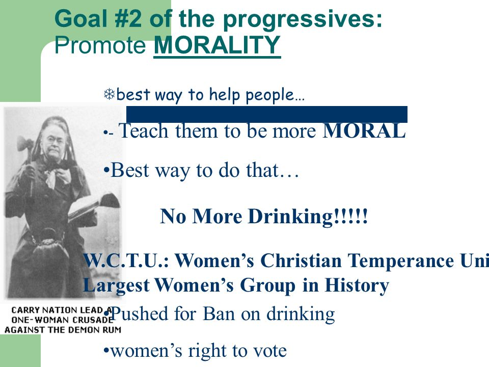 Morality…Continued RESULTS: 18 th Amendment (1920) – Ban on Drinking 19 th Amendment (1920) – Women can vote… – Alice Paul & WCTU Morality for men in the outside world but also… &