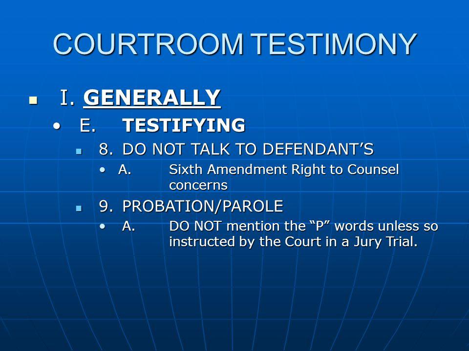 COURTROOM TESTIMONY I. GENERALLY I.