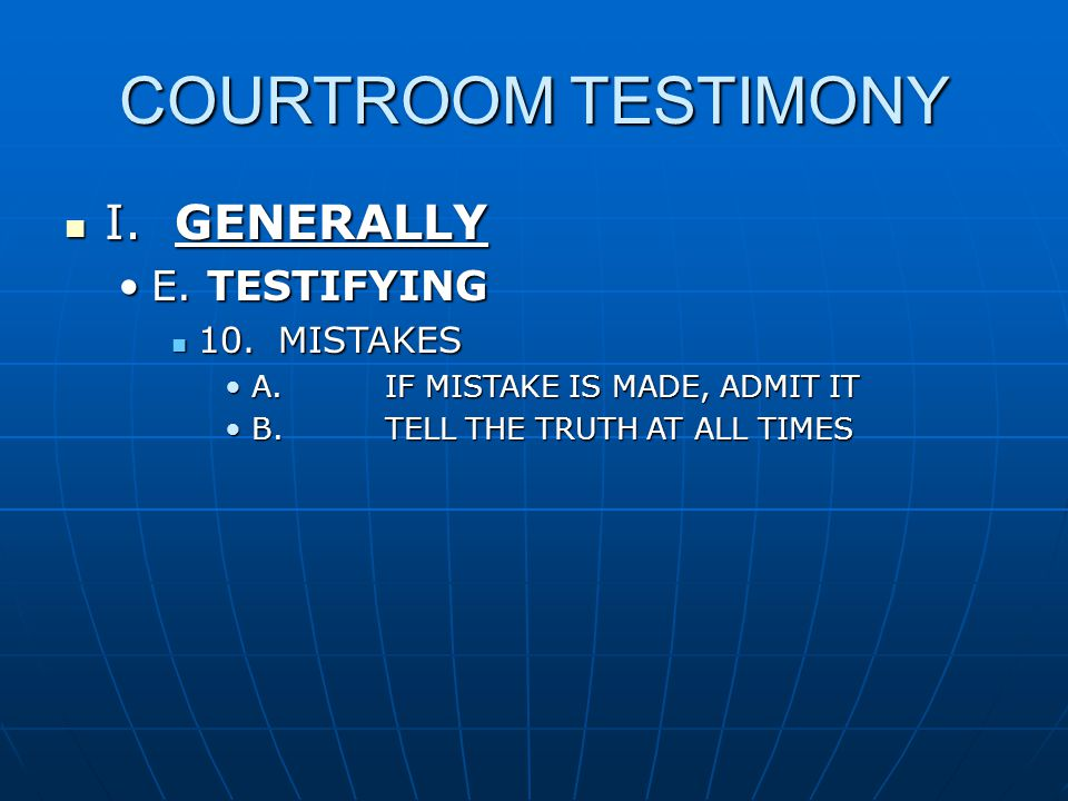COURTROOM TESTIMONY I. GENERALLY I. GENERALLY E.