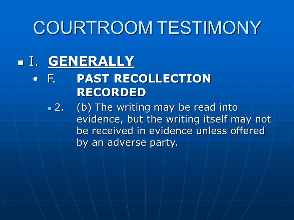 COURTROOM TESTIMONY I.GENERALLY I. GENERALLY F. PAST RECOLLECTION RECORDEDF.