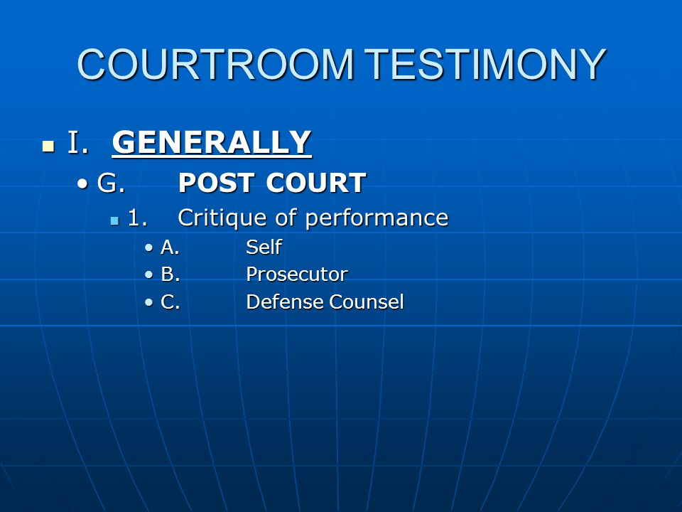 COURTROOM TESTIMONY I.GENERALLY I. GENERALLY G. POST COURTG.