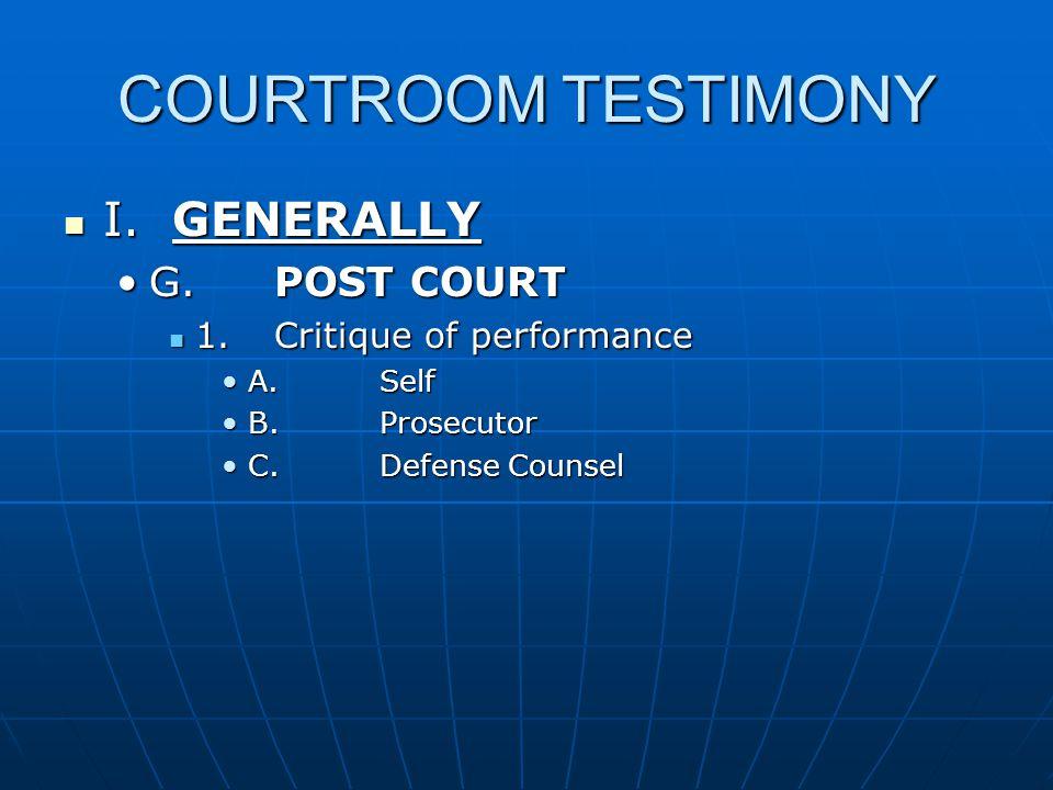 COURTROOM TESTIMONY I. GENERALLY I. GENERALLY G.