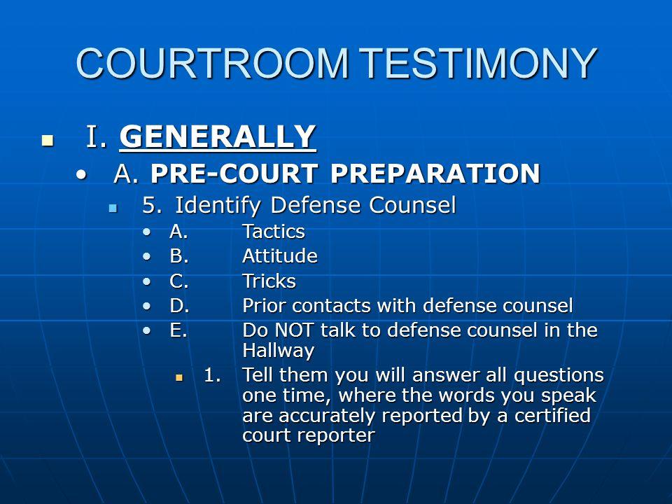 COURTROOM TESTIMONY I. GENERALLY I. GENERALLY A.