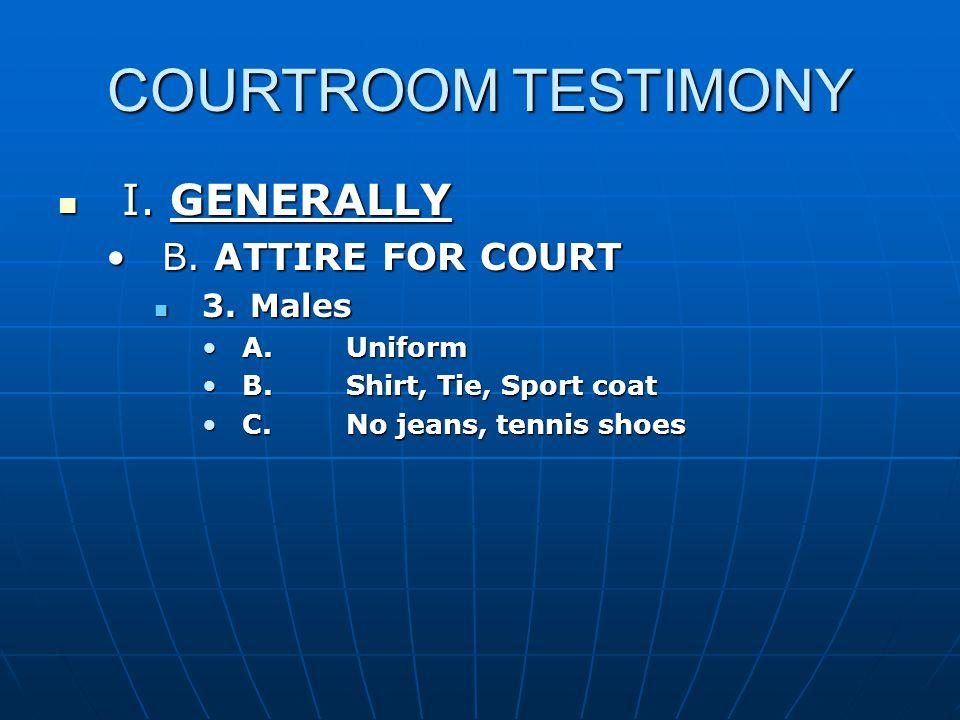 COURTROOM TESTIMONY I. GENERALLY I. GENERALLY B.