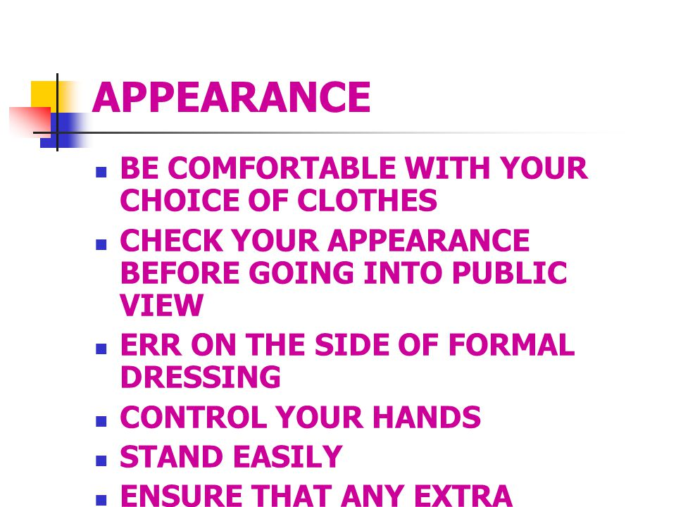 APPEARANCE BE COMFORTABLE WITH YOUR CHOICE OF CLOTHES CHECK YOUR APPEARANCE BEFORE GOING INTO PUBLIC VIEW ERR ON THE SIDE OF FORMAL DRESSING CONTROL YOUR HANDS STAND EASILY ENSURE THAT ANY EXTRA EQUIPMENT WORKS