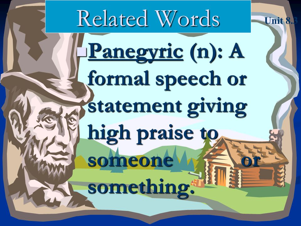 Related Words Panegyric (n): A formal speech or statement giving high praise to someone or something. Panegyric (n): A formal speech or statement givi