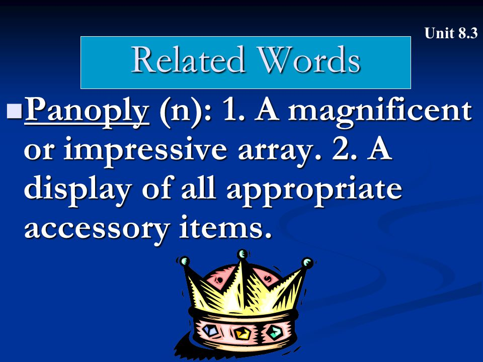 Related Words Panoply (n): 1. A magnificent or impressive array. 2. A display of all appropriate accessory items. Panoply (n): 1. A magnificent or imp