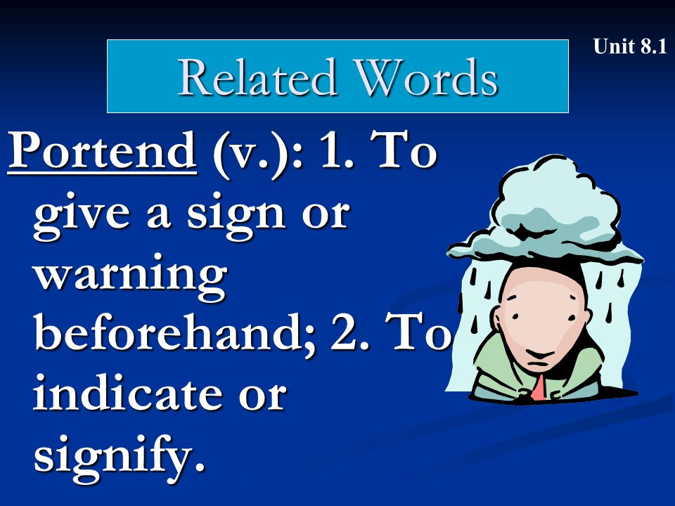 Related Words Tendentious (adj.): Leaning toward a particular point of view; biased Unit 8.1