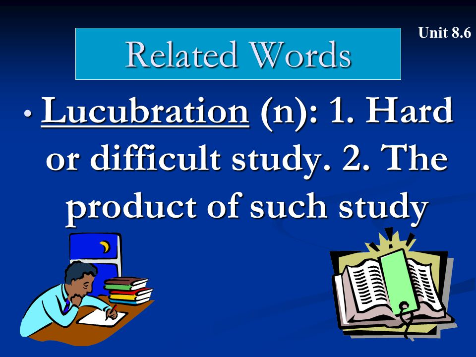 Related Words Lucubration (n): 1. Hard or difficult study. 2. The product of such study Lucubration (n): 1. Hard or difficult study. 2. The product of