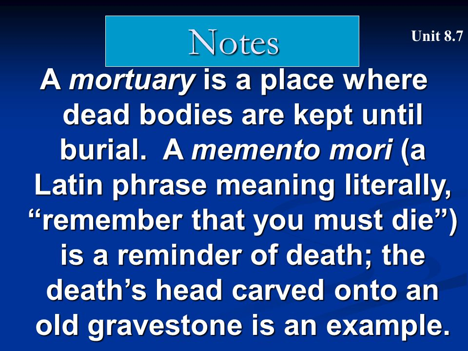 A mortuary is a place where dead bodies are kept until burial.